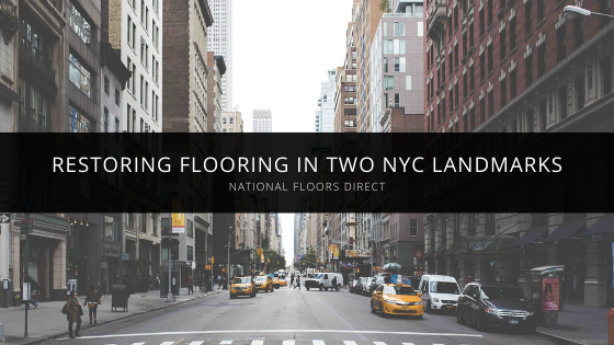 National Floors Direct Restores Flooring in Two NYC Landmarks