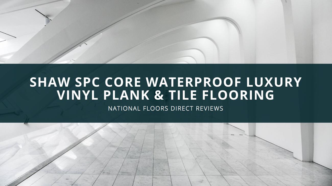 National Floors Direct Reviews Shaw SPC Core Waterproof Luxury Vinyl Plank & Tile flooring