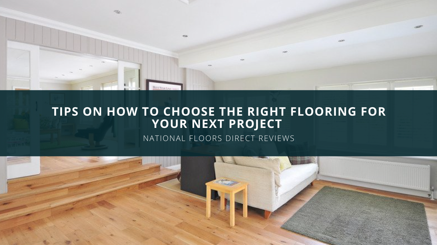 National Floors Direct Reviews Provides Tips on How to Choose the Right Flooring for Your Next Project