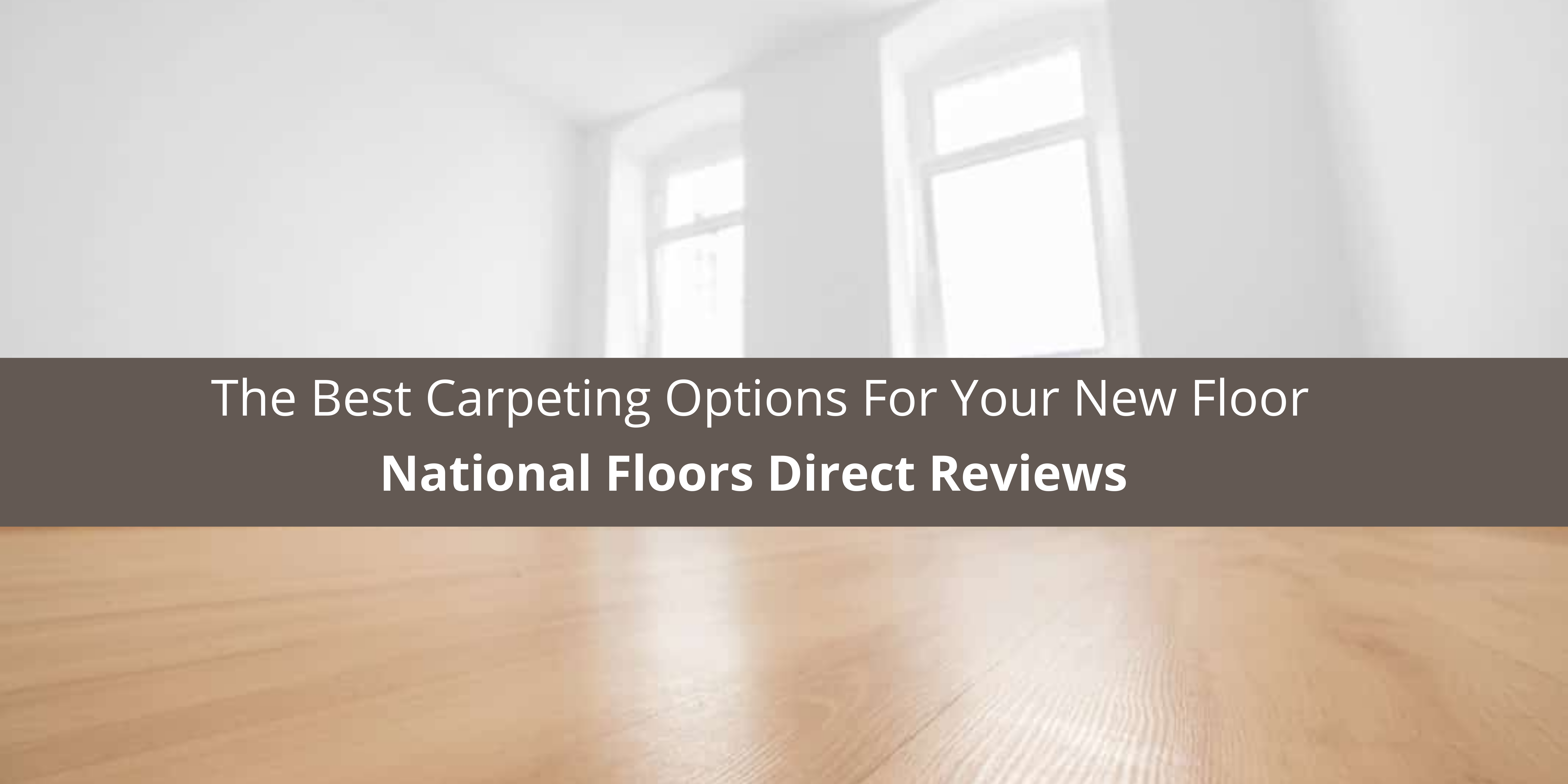 National Floors Direct Reviews The Best Carpeting Options For New Floor